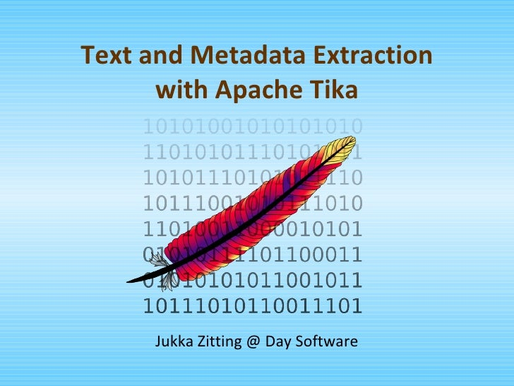 Text and Metadata Extraction with Apache Tika Jukka Zitting @ Day Software