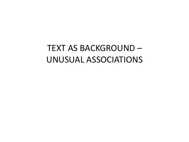 TEXT AS BACKGROUND – UNUSUAL ASSOCIATIONS