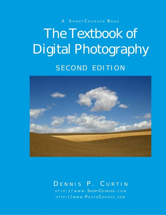 AA30470C AA30470C Cover A S h o r t C o u r s e s B o o k second edition The Textbook of Digital Photography D e n n i s P...