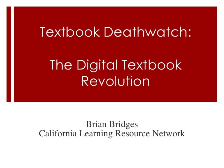 Textbook Deathwatch:  The Digital Textbook      Revolution            Brian BridgesCalifornia Learning Resource Network