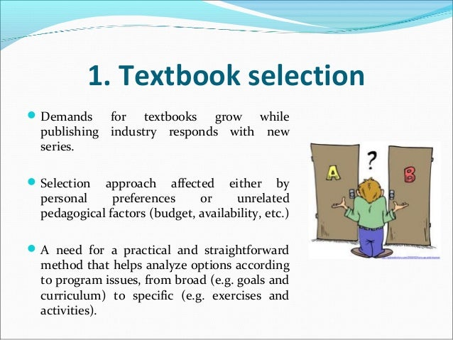 textbook evaluation method Curriculum evaluation/textbook selection process  the  director of curriculum and instruction shall establish the criteria and method of.