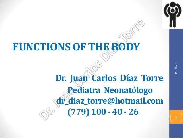 FUNCTIONS OF THE BODY                                    DR. JCDT       Dr. Juan Carlos Díaz Torre          Pediatra Neona...