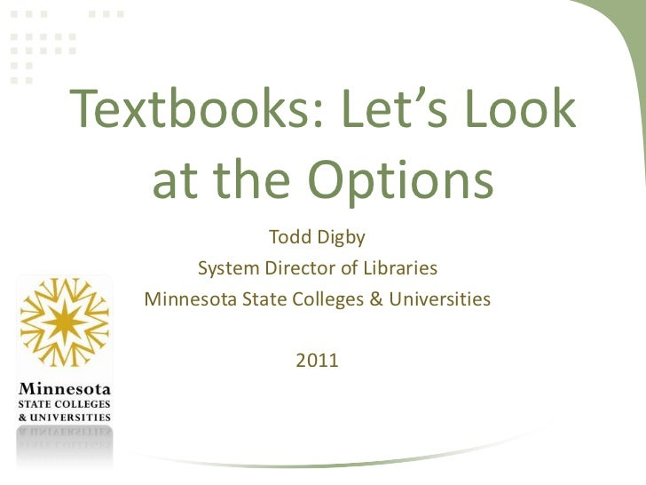 Textbooks: Let's Look at the Options<br />Todd Digby<br />System Director of Libraries<br />Minnesota State Colleges & Uni...