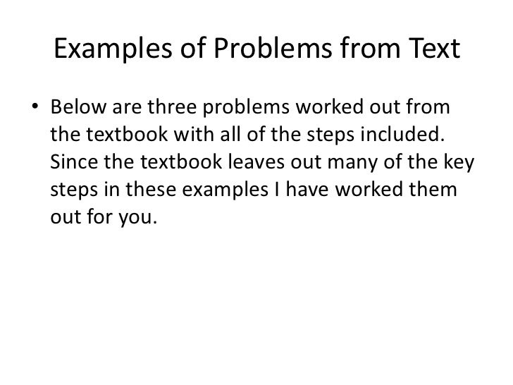 Examples of Problems from Text• Below are three problems worked out from  the textbook with all of the steps included.  Si...