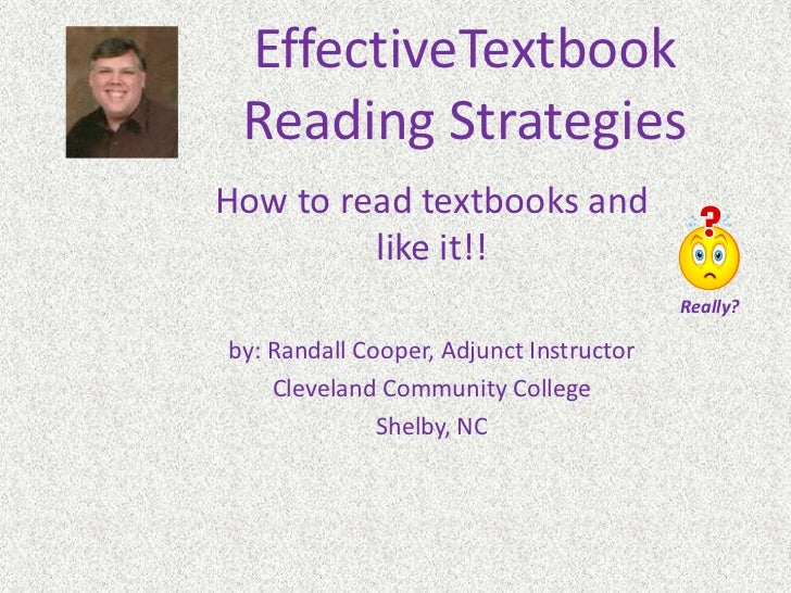 EffectiveTextbookReading Strategies<br />How to read textbooks and like it!!<br />by: Randall Cooper, Adjunct Instructor<b...