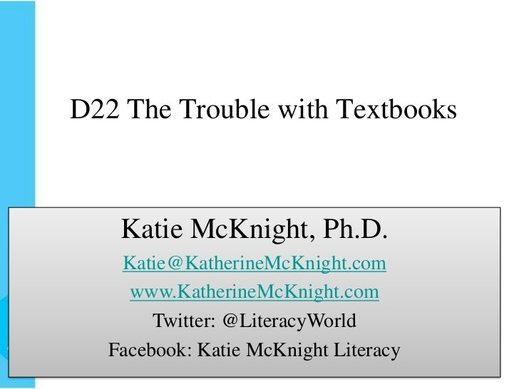D22 The Trouble with Textbooks<br />Katie McKnight, Ph.D.<br />Katherine.McKnight@nl.edu<br />Katie McKnight, Ph.D.<br />K...