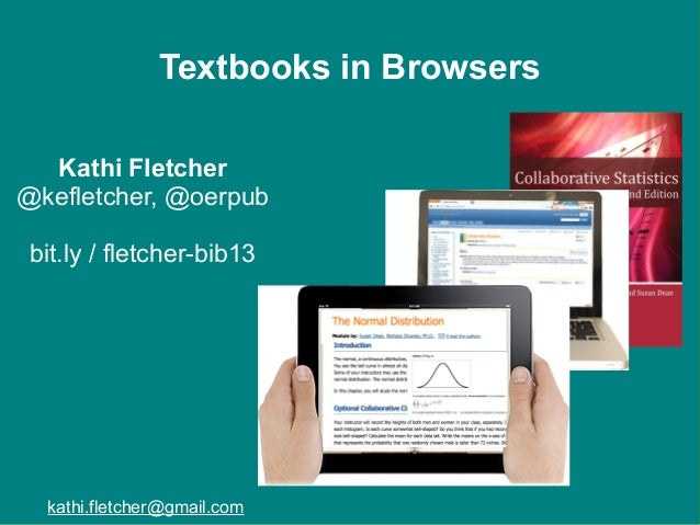 Textbooks in Browsers Kathi Fletcher @kefletcher, @oerpub bit.ly / fletcher-bib13  kathi.fletcher@gmail.com