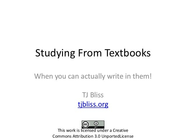 Studying From TextbooksWhen you can actually write in them!                   TJ Bliss                 tjbliss.org       T...