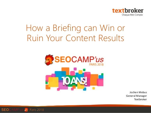How a Briefing can Win or Ruin Your Content Results Jochen Mebus General Manager Textbroker