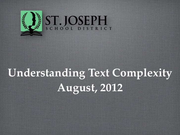 Understanding Text Complexity        August, 2012