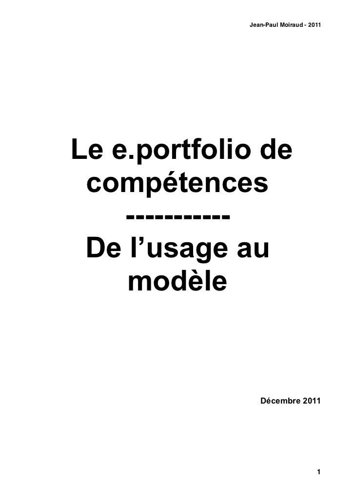 Jean-Paul Moiraud - 2011Le e.portfolio de compétences    ----------- De l'usage au    modèle                Décembre 2011 ...