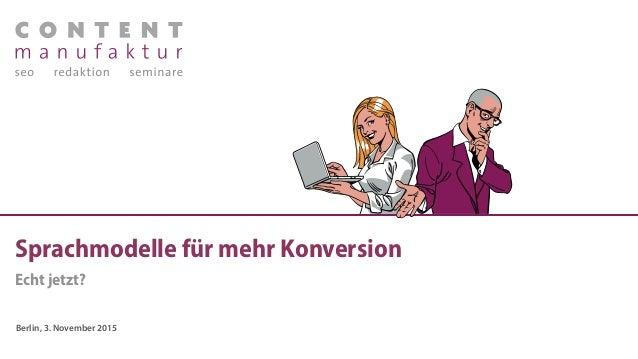 Sprachmodelle für mehr Konversion Berlin, 3. November 2015 Echt jetzt?