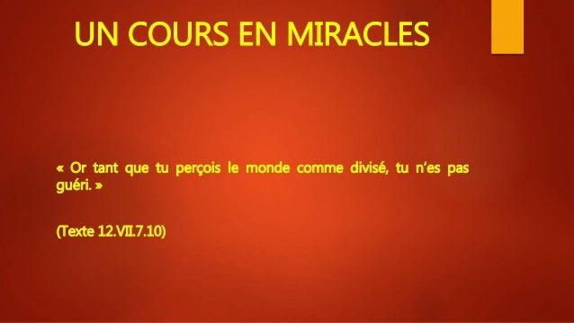 UN COURS EN MIRACLES « Or tant que tu perçois le monde comme divisé, tu n'es pas guéri. » (Texte 12.VII.7.10)