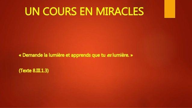 UN COURS EN MIRACLES « Demande la lumière et apprends que tu es lumière. » (Texte 8.III.1.3)