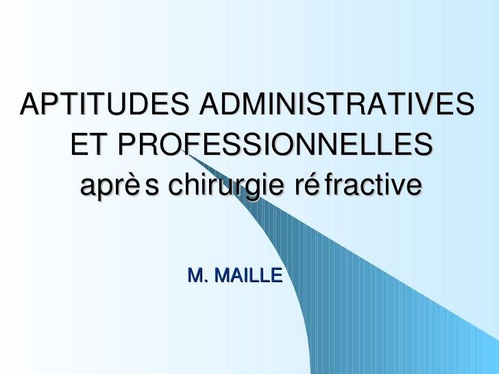 APTITUDES ADMINISTRATIVES  ET PROFESSIONNELLES après chirurgie réfractive M. MAILLE