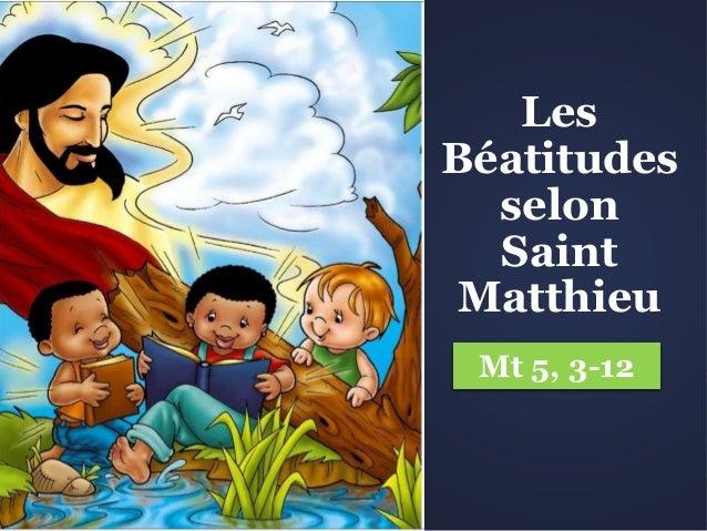 Les Béatitudes selon Saint Matthieu Mt 5, 3-12