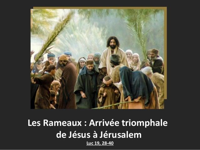 Les Rameaux : Arrivée triomphale de Jésus à Jérusalem Luc 19, 28-40