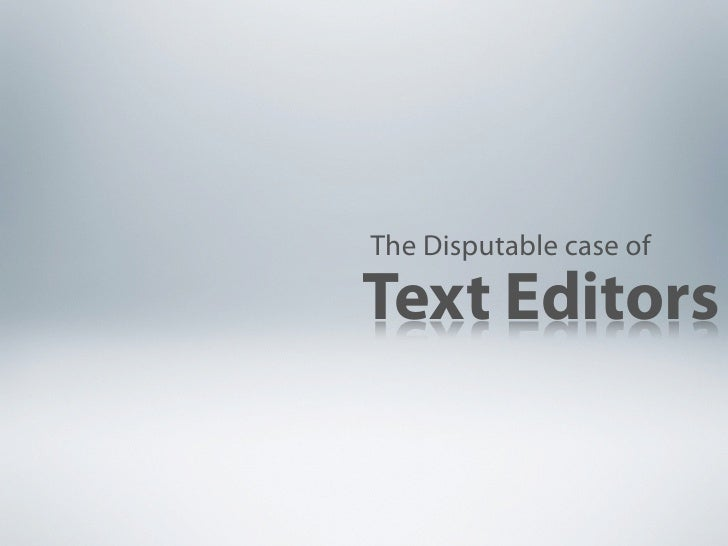 The Disputable case of  Text Editors