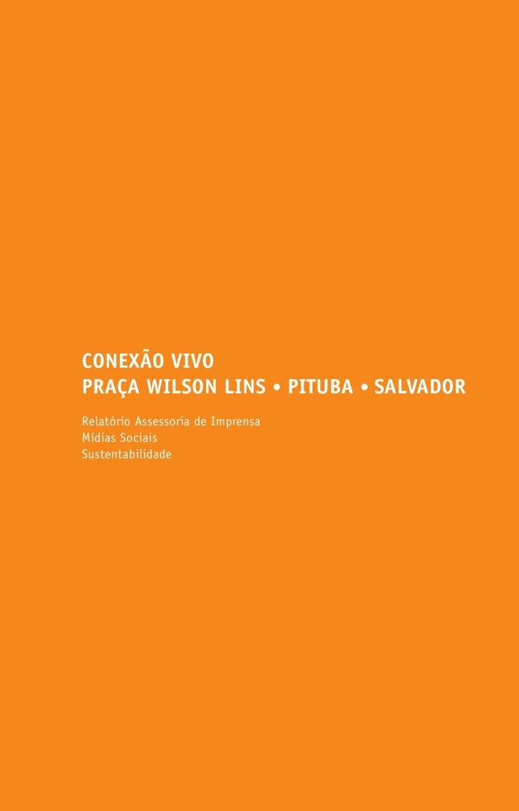 CONEXÃO VIVOPRAÇA WILSON LINS • PITUBA • SALVADORRelatório Assessoria de ImprensaMídias SociaisSustentabilidade