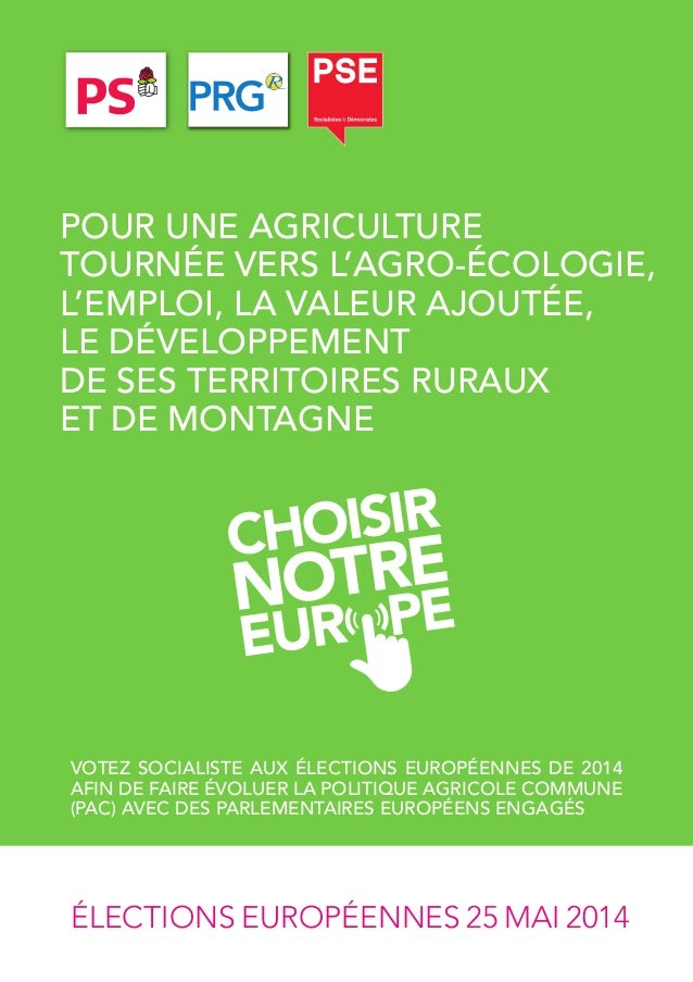 ÉLECTIOnS EUROPÉEnnES 25 MAI 2014 VOTEZ SOCIALISTE AUX ÉLECTIONS EUROPÉENNES DE 2014 AFIN DE FAIRE ÉVOLUER LA POLITIQUE AG...