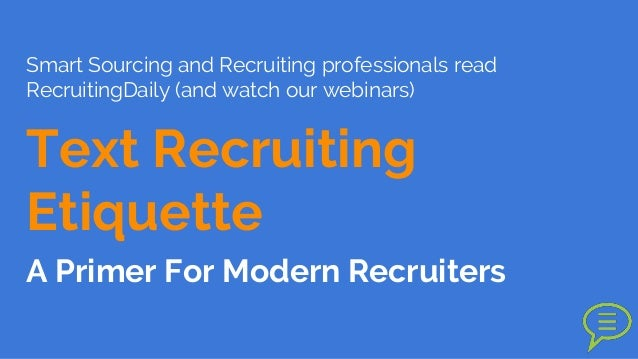Smart Sourcing and Recruiting professionals read RecruitingDaily (and watch our webinars) Text Recruiting Etiquette A Prim...