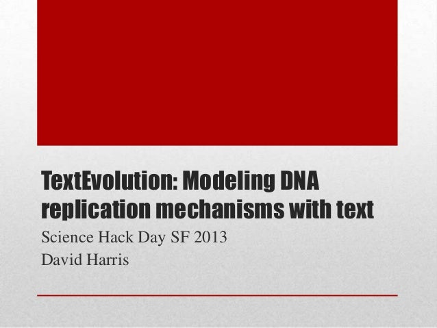 TextEvolution: Modeling DNA replication mechanisms with text Science Hack Day SF 2013 David Harris