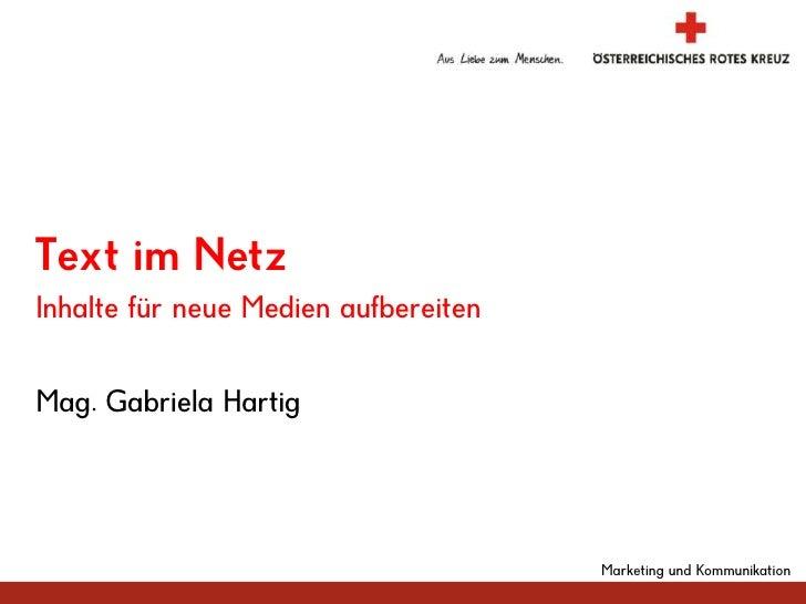 Marketing und Kommunikation<br />Mag. Gabriela Hartig<br />Text im Netz<br />Inhalte für neue Medien aufbereiten<br />