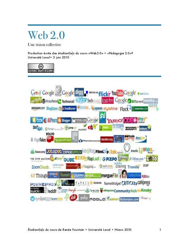 Web 2.0 Une vision collective Production écrite des étudiant(e)s du cours «Web2.0» = «Pédagogie 2.0»? Université Laval• 3 ...