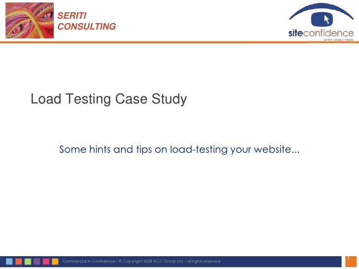 SERITI    CONSULTING     Load Testing Case Study       Some hints and tips on load-testing your website...                ...