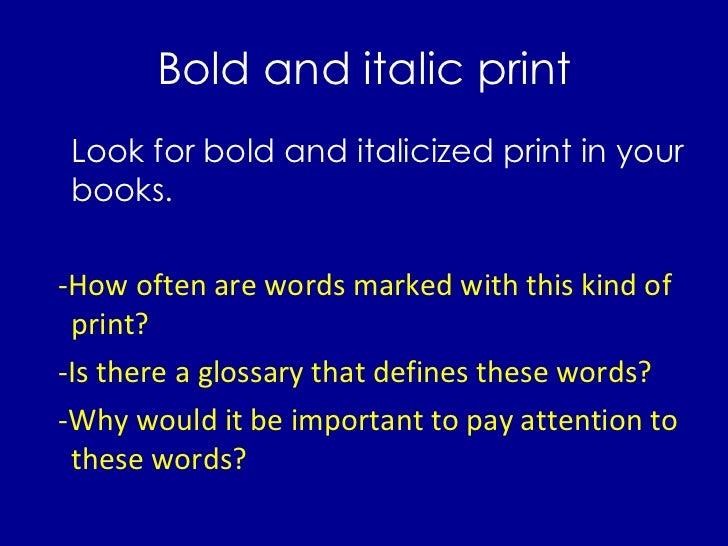 Bold and italic print <ul><li>Look for bold and italicized print in your books. </li></ul><ul><li>-How often are words mar...
