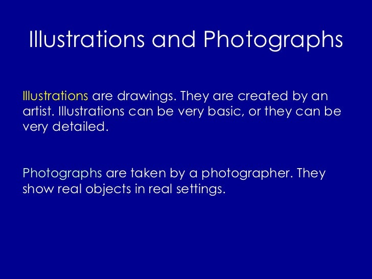 Illustrations and Photographs Illustrations  are drawings. They are created by an artist. Illustrations can be very basic,...