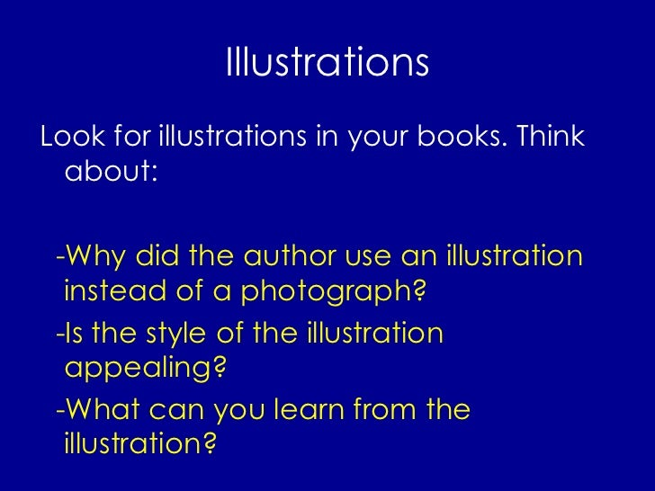 Illustrations <ul><li>Look for illustrations in your books. Think about: </li></ul><ul><li>-Why did the author use an illu...
