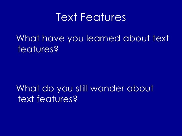 Text Features <ul><li>What have you learned about text features? </li></ul><ul><li>What do you still wonder about text fea...