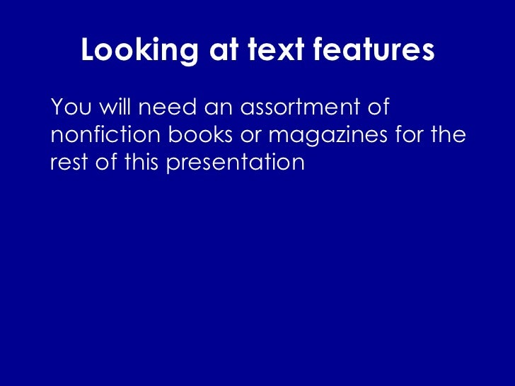 Looking at text features <ul><li>You will need an assortment of nonfiction books or magazines for the rest of this present...