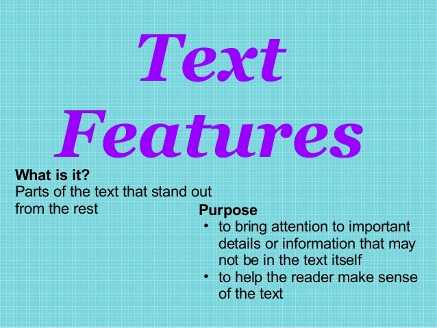 Text      FeaturesWhat is it?Parts of the text that stand outfrom the rest                 Purpose                        ...