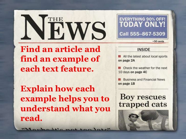 Find an article andfind an example ofeach text feature.Explain how eachexample helps you tounderstand what youread.