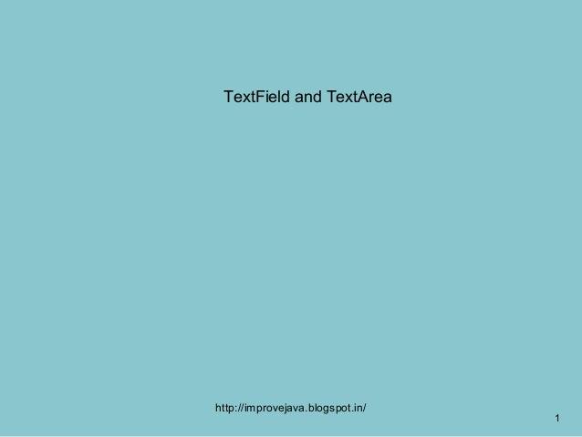 TextField and TextAreahttp://improvejava.blogspot.in/                                  1