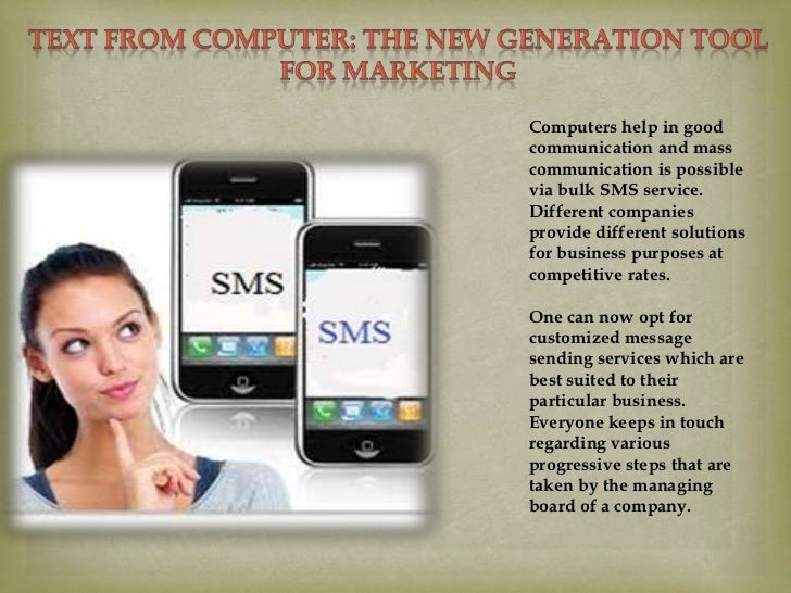 Computers help in goodcommunication and masscommunication is possiblevia bulk SMS service.Different companiesprovide diffe...