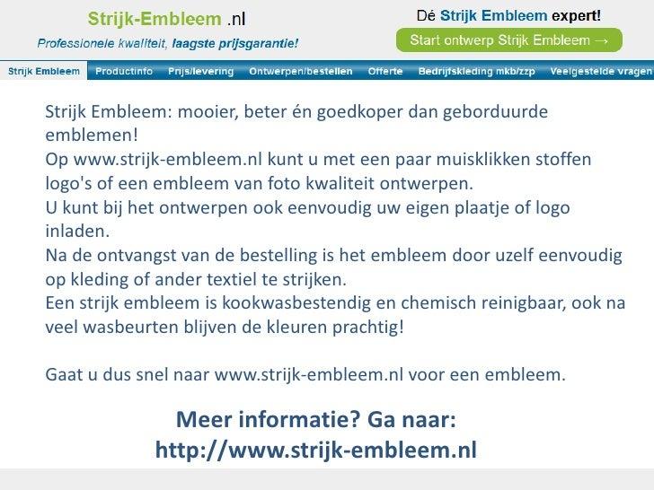 Strijk Embleem: mooier, beter én goedkoper dan geborduurdeemblemen!Op www.strijk-embleem.nl kunt u met een paar muisklikke...