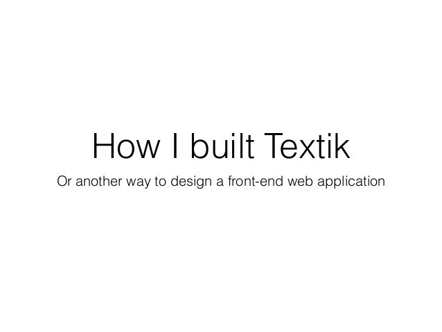 How I built Textik  Or another way to design a front-end web application