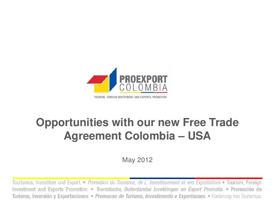 Opportunities with our new Free Trade    Agreement Colombia – USA               May 2012
