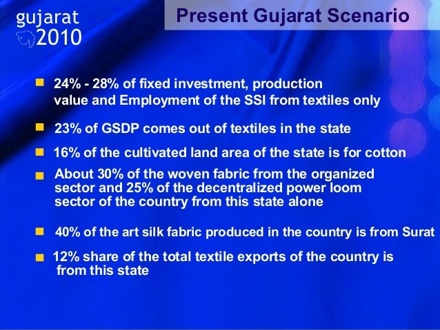 gujarat  2010  Present Gujarat Scenario  24% - 28% of fixed investment, production value and Employment of the SSI from te...