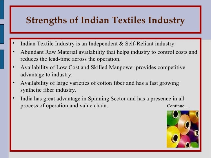 textile industry in india Textile is among the leading sectors in the indian economy in terms of production, exports, employment and contribution to the exchequer the indian textiles industry has an overwhelming presence in the economic life of the country apart from providing one of the basic necessities of life, the.