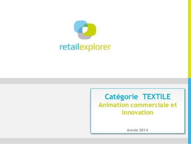 1 Catégorie TEXTILE Animation commerciale et Innovation Année 2014