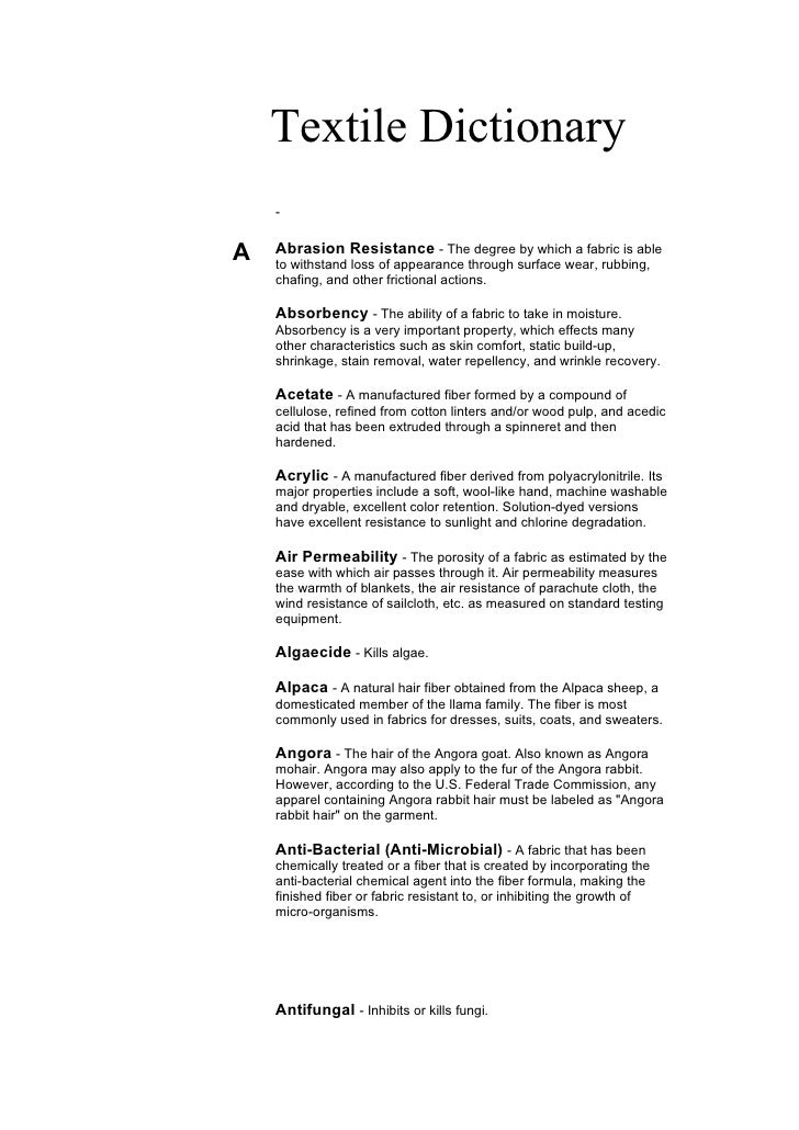 Textile Dictionary     -   A   Abrasion Resistance - The degree by which a fabric is able     to withstand loss of appeara...