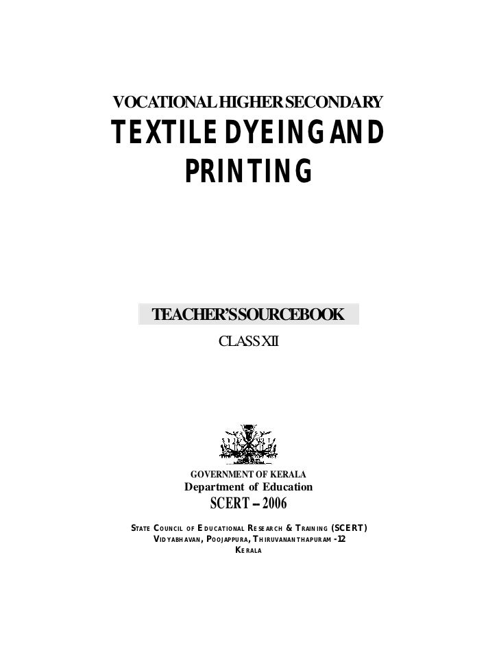 VOCATIONAL HIGHER SECONDARYTEXTILE DYEING AND     PRINTING     TEACHER'SSOURCEBOOK                     CLASSXII           ...