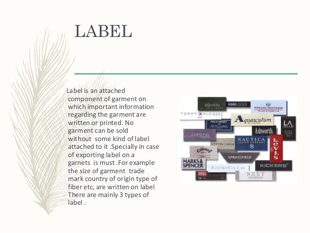 LABEL Label is an attached component of garment on which important information regarding the garment are written or printe...