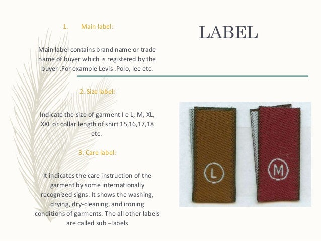 LABEL 1. Main label: Main label contains brand name or trade name of buyer which is registered by the buyer .For example L...
