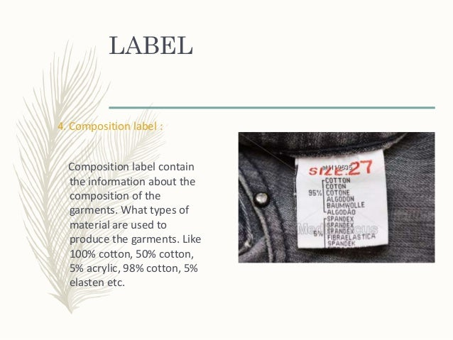 LABEL 4. Composition label : Composition label contain the information about the composition of the garments. What types o...