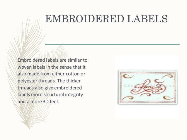 EMBROIDERED LABELS Embroidered labels are similar to woven labels in the sense that it also made from either cotton or pol...